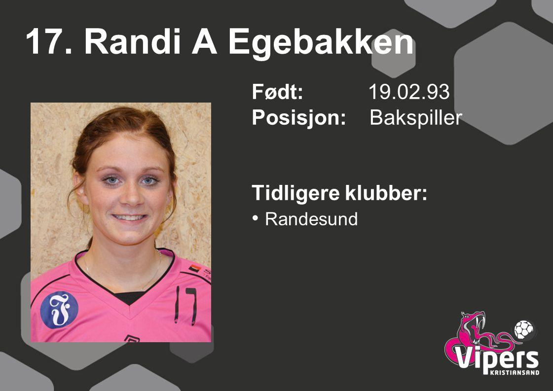 17. Randi A Egebakken Født: 19.02.93 Posisjon: Bakspiller