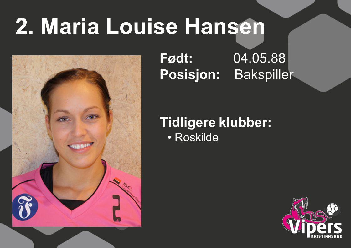 2. Maria Louise Hansen Født: 04.05.88 Posisjon: Bakspiller