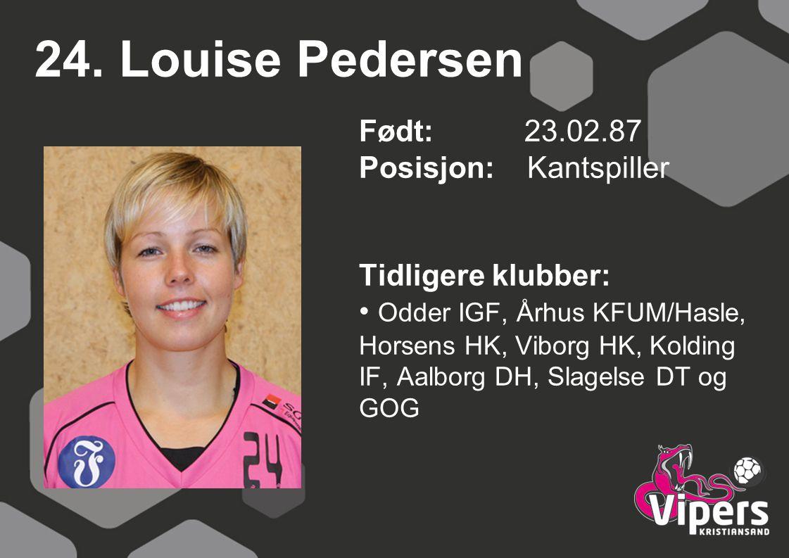 24. Louise Pedersen Født: 23.02.87 Posisjon: Kantspiller