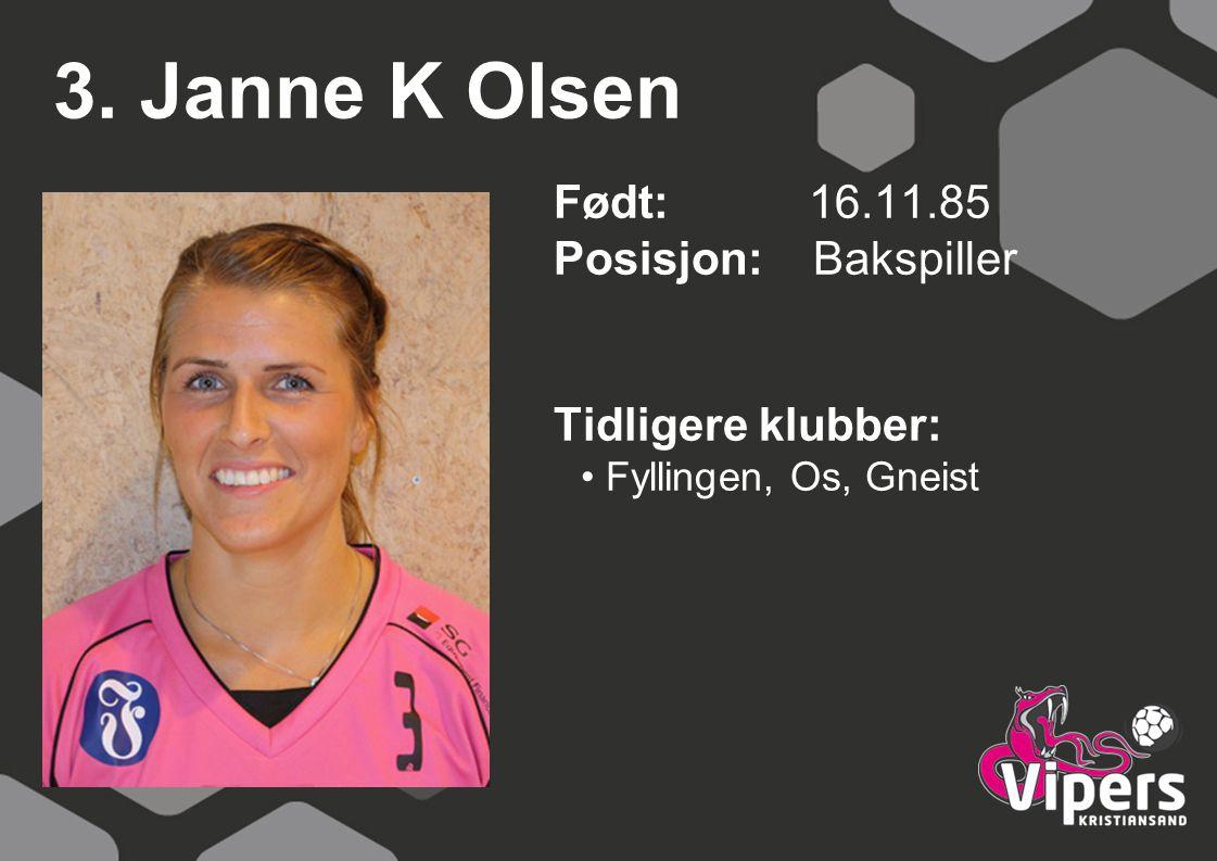 3. Janne K Olsen Født: 16.11.85 Posisjon: Bakspiller