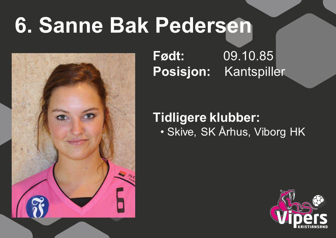 6. Sanne Bak Pedersen Født: 09.10.85 Posisjon: Kantspiller