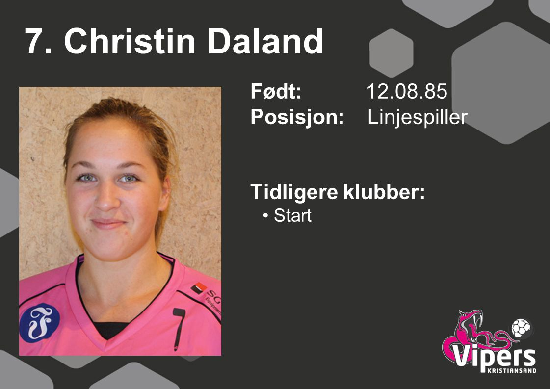 7. Christin Daland Født: 12.08.85 Posisjon: Linjespiller