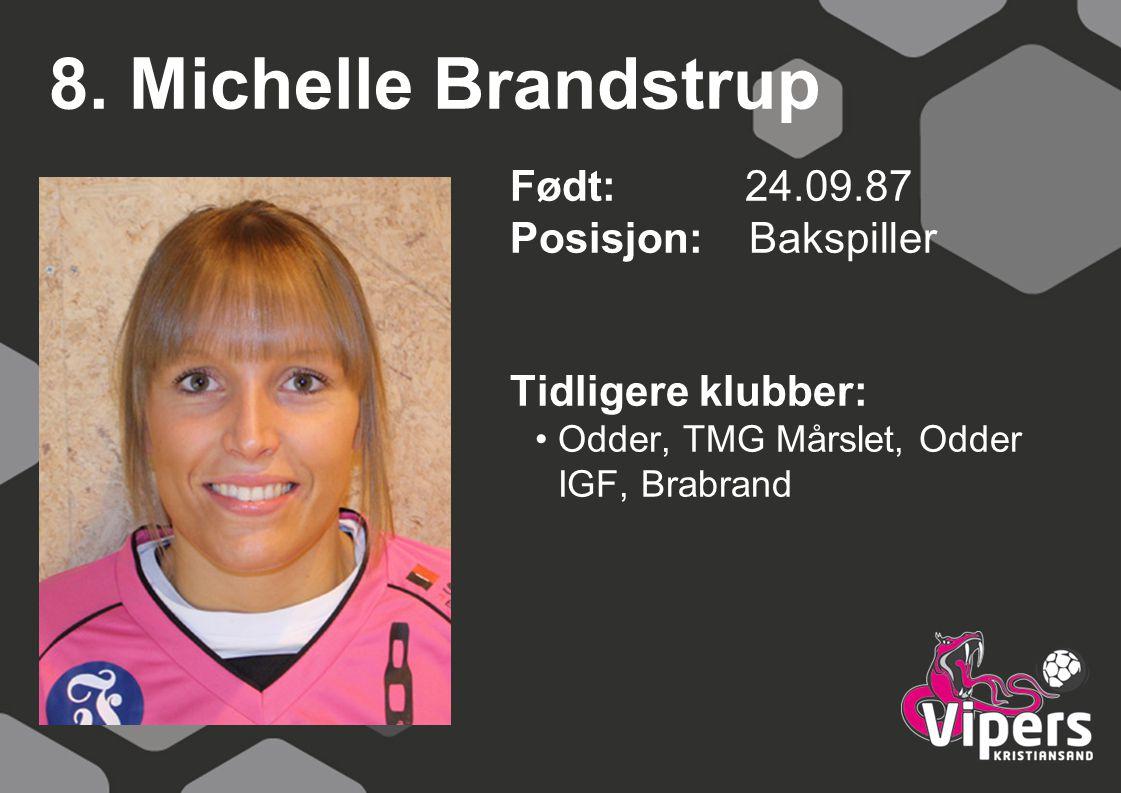 8. Michelle Brandstrup Født: 24.09.87 Posisjon: Bakspiller