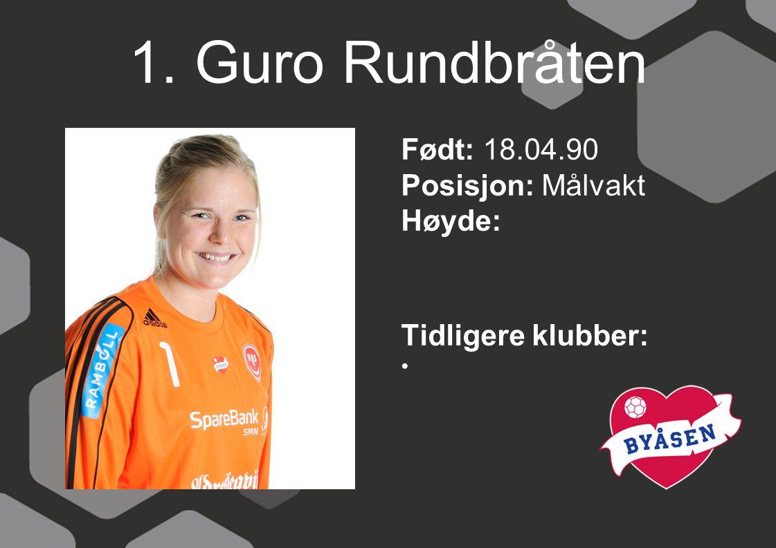 1. Guro Rundbråten Født: 18.04.90 Posisjon: Målvakt Høyde: