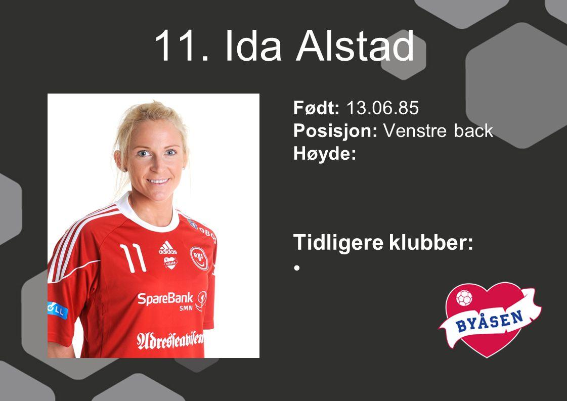 11. Ida Alstad Tidligere klubber: Født: 13.06.85