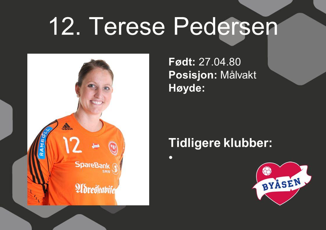 12. Terese Pedersen Tidligere klubber: Født: 27.04.80