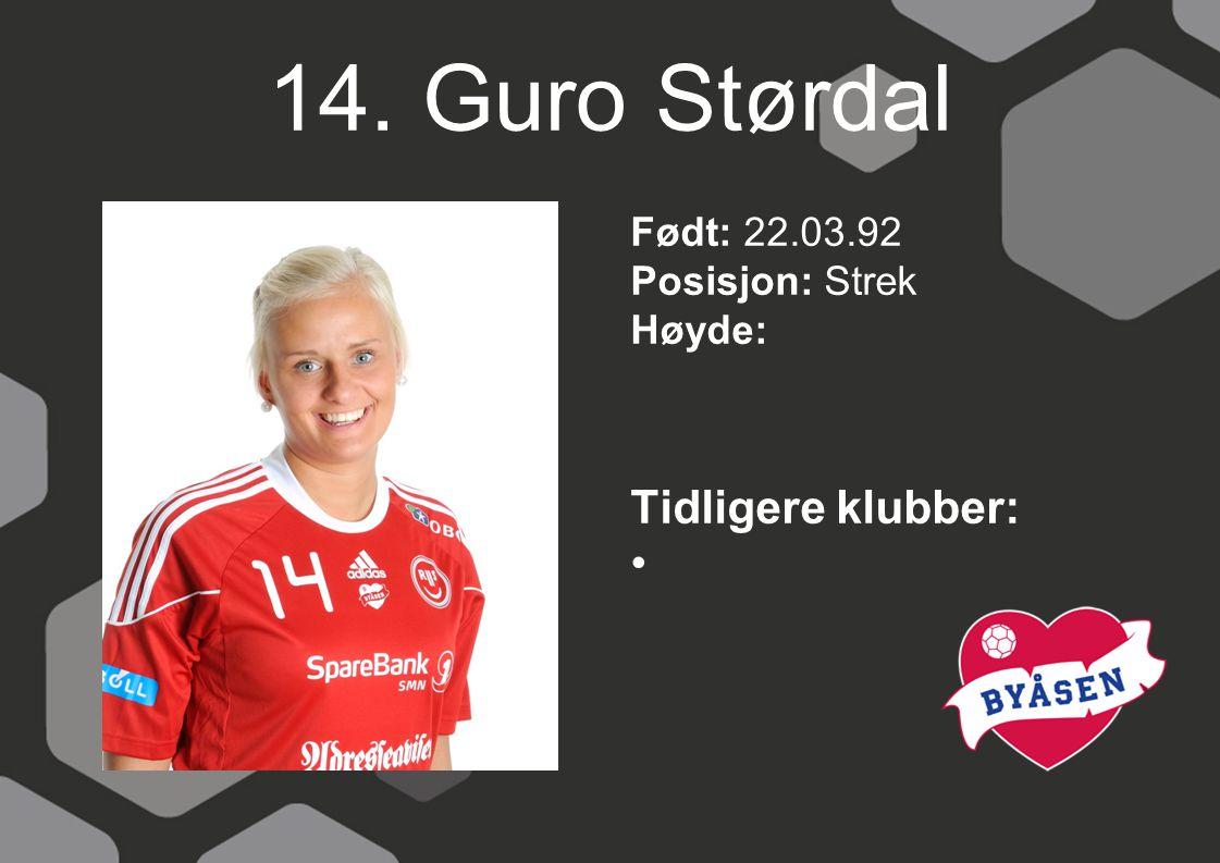 14. Guro Størdal Tidligere klubber: Født: 22.03.92 Posisjon: Strek