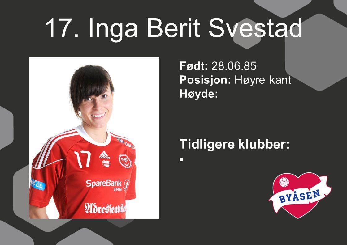 17. Inga Berit Svestad Tidligere klubber: Født: 28.06.85