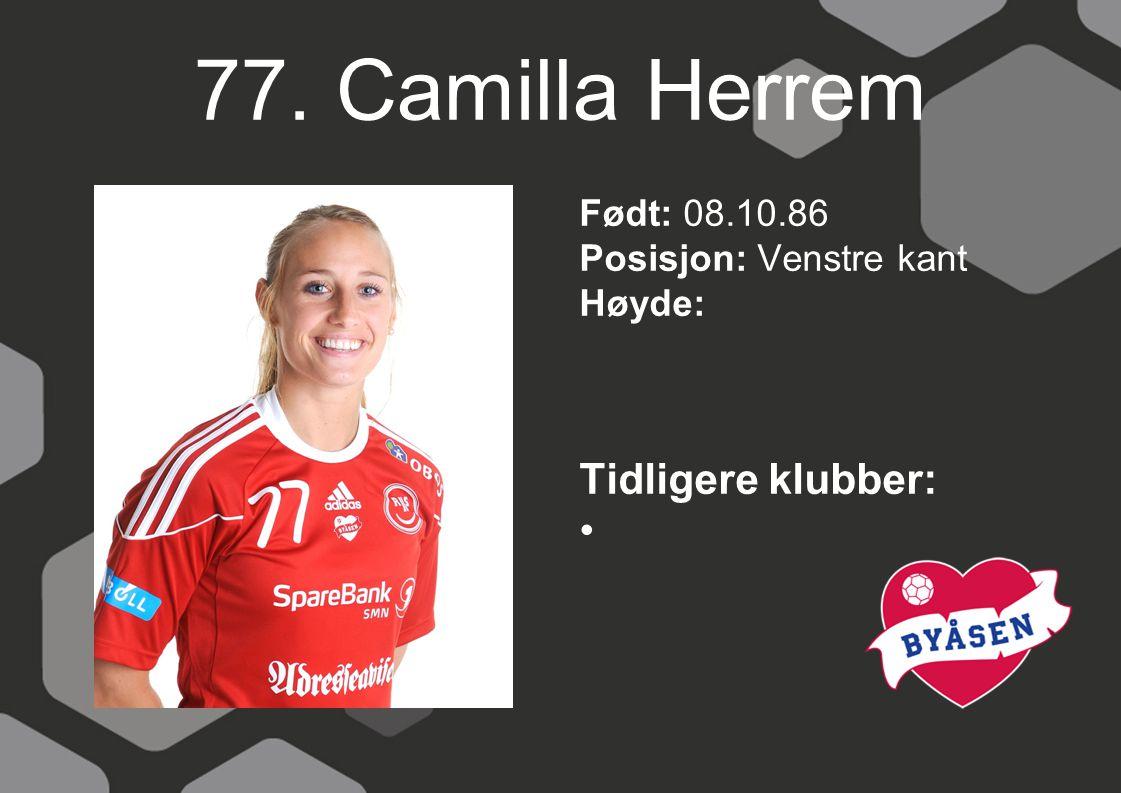 77. Camilla Herrem Tidligere klubber: Født: 08.10.86