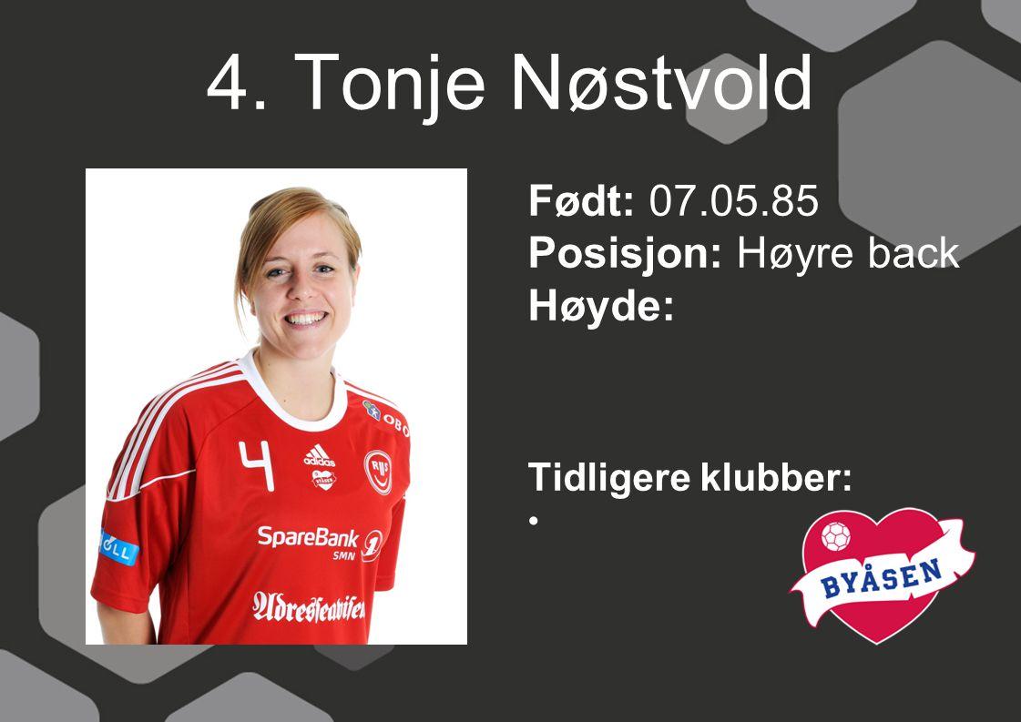 4. Tonje Nøstvold Født: 07.05.85 Posisjon: Høyre back Høyde: