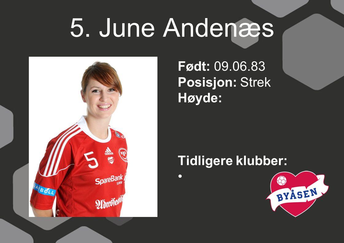 5. June Andenæs Født: 09.06.83 Posisjon: Strek Høyde: