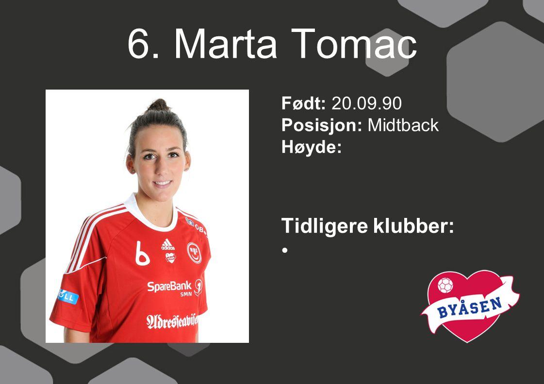 6. Marta Tomac Tidligere klubber: Født: 20.09.90 Posisjon: Midtback
