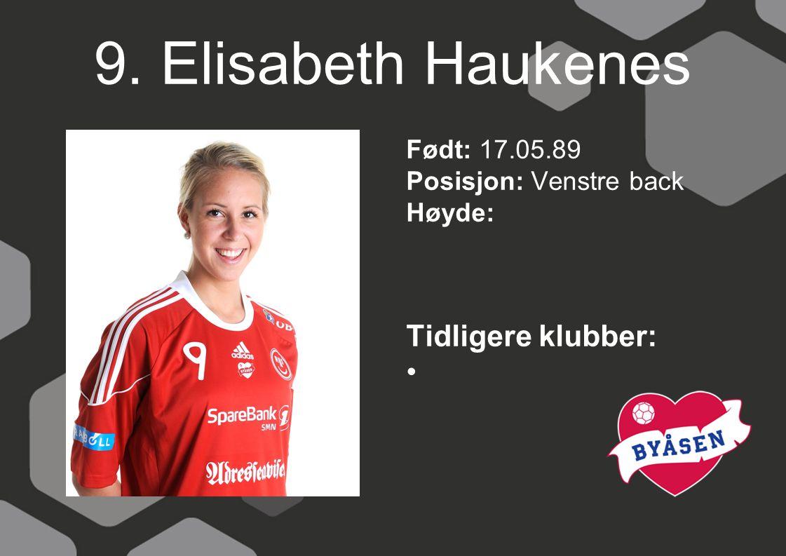 9. Elisabeth Haukenes Tidligere klubber: Født: 17.05.89