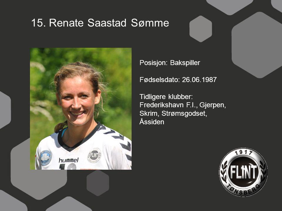 15. Renate Saastad Sømme Posisjon: Bakspiller Fødselsdato: 26.06.1987