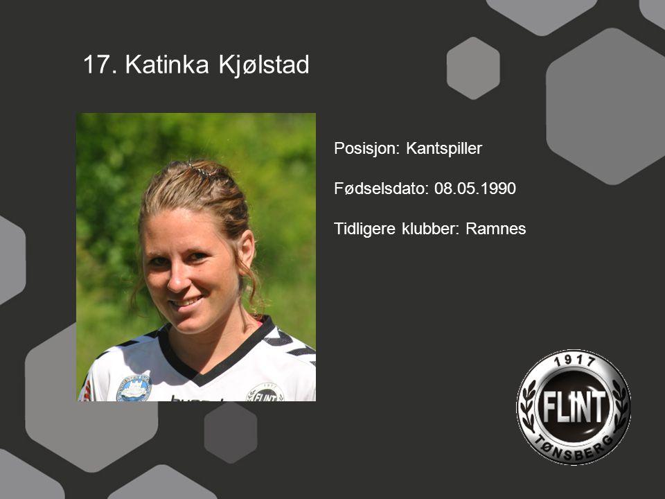 17. Katinka Kjølstad Posisjon: Kantspiller Fødselsdato: 08.05.1990