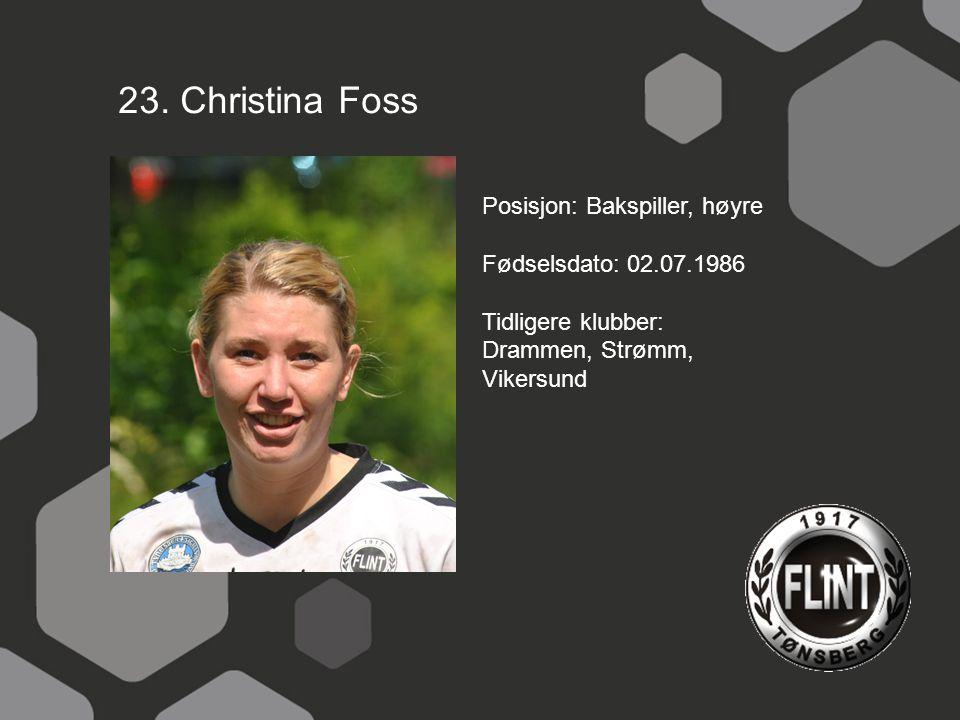 23. Christina Foss Posisjon: Bakspiller, høyre Fødselsdato: 02.07.1986