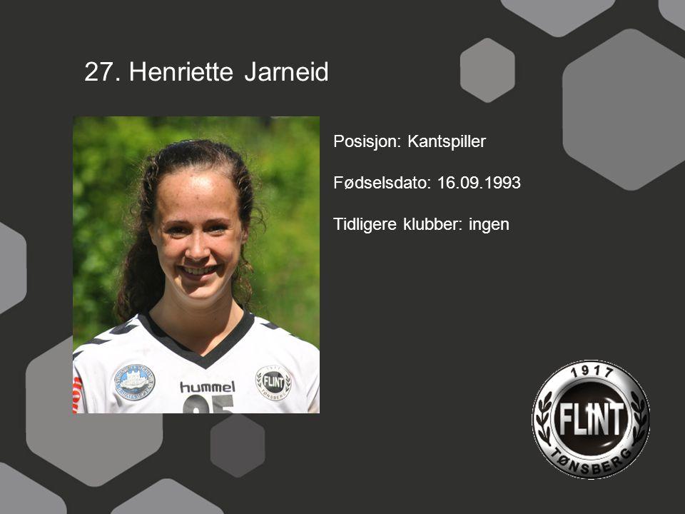 27. Henriette Jarneid Posisjon: Kantspiller Fødselsdato: 16.09.1993