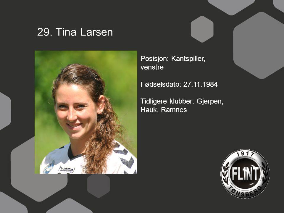 29. Tina Larsen Posisjon: Kantspiller, venstre Fødselsdato: 27.11.1984