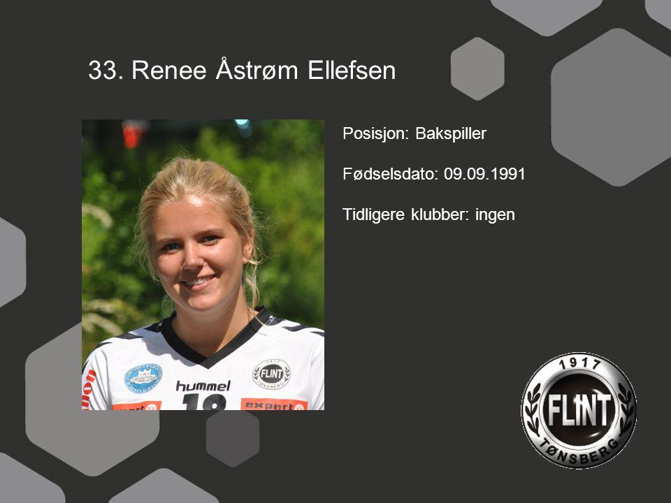 33. Renee Åstrøm Ellefsen Posisjon: Bakspiller Fødselsdato: 09.09.1991