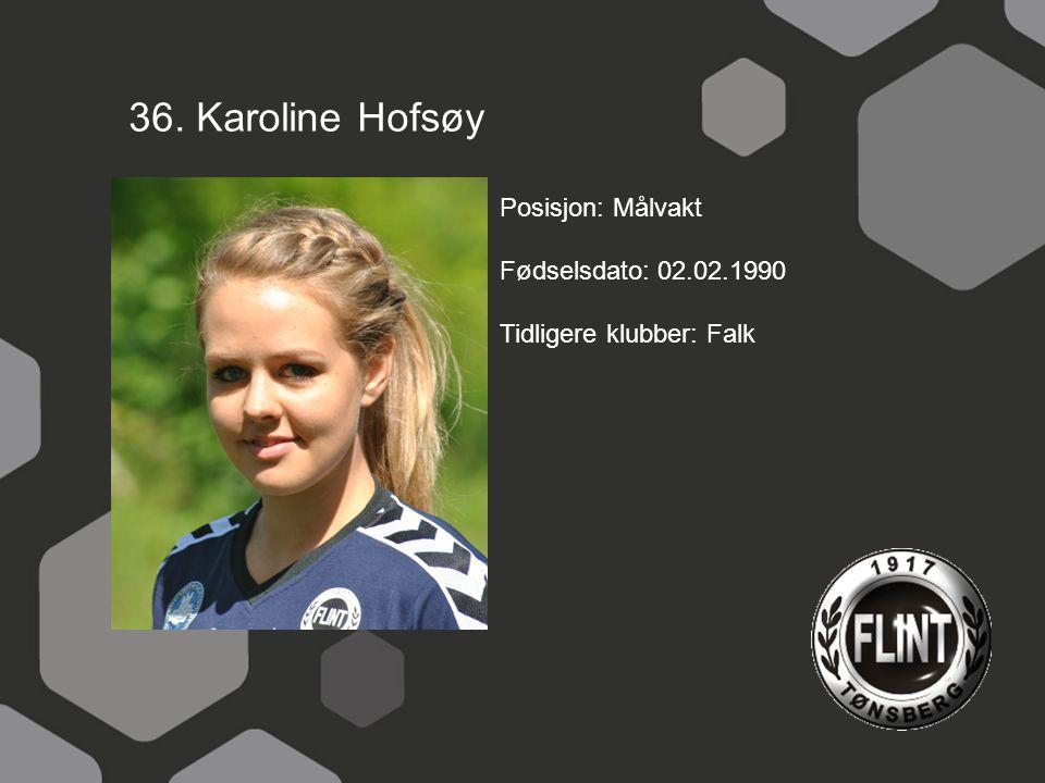 36. Karoline Hofsøy Posisjon: Målvakt Fødselsdato: 02.02.1990