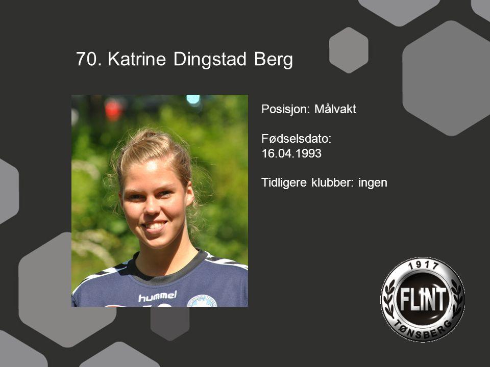 70. Katrine Dingstad Berg Posisjon: Målvakt Fødselsdato: 16.04.1993