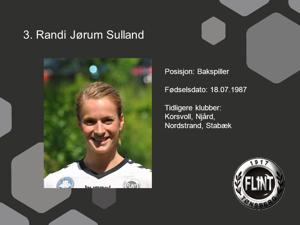 3. Randi Jørum Sulland Posisjon: Bakspiller Fødselsdato: 18.07.1987