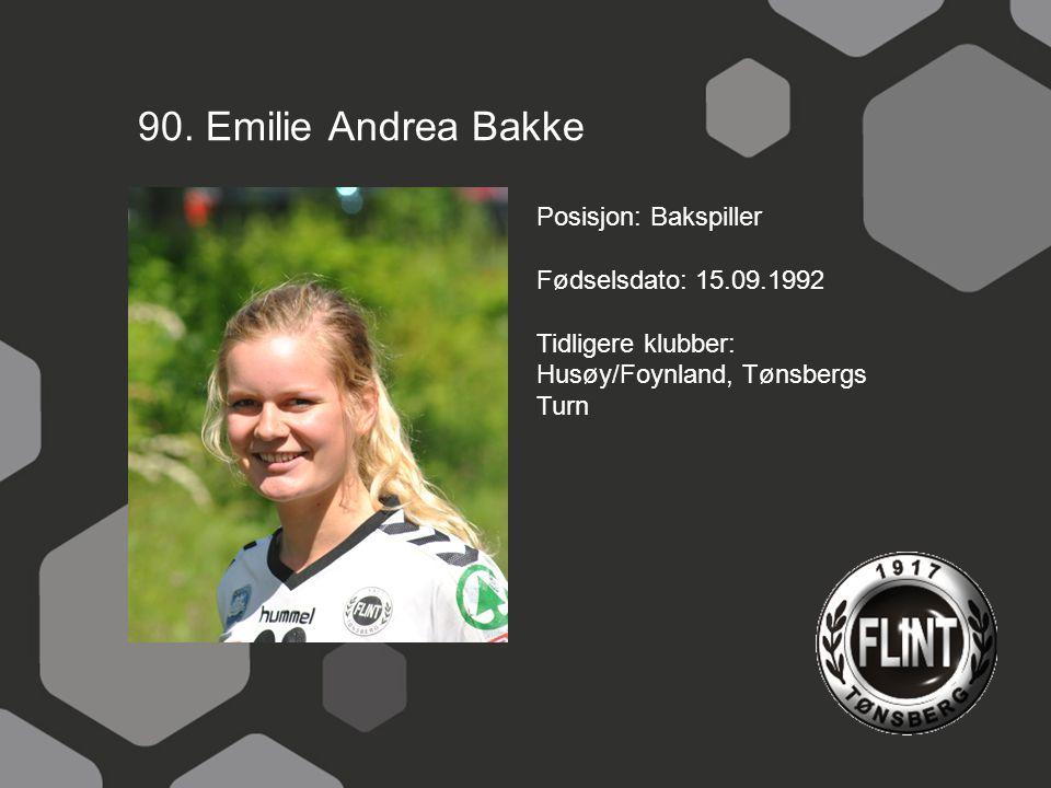 90. Emilie Andrea Bakke Posisjon: Bakspiller Fødselsdato: 15.09.1992