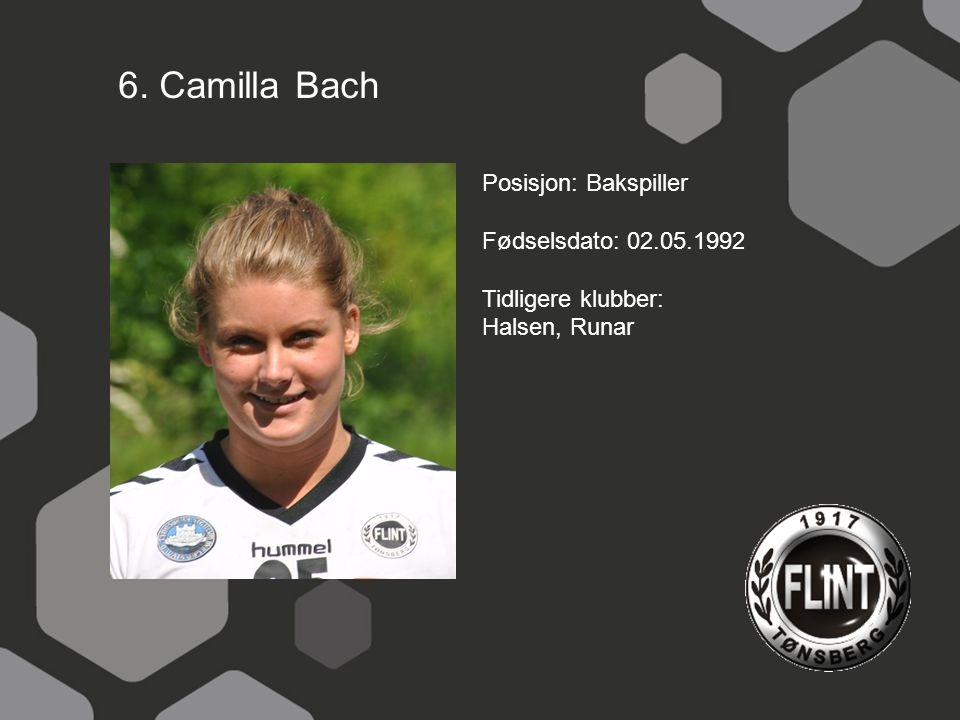 6. Camilla Bach Posisjon: Bakspiller Fødselsdato: 02.05.1992