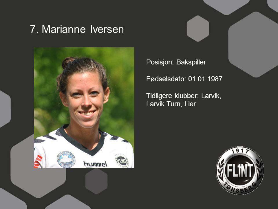 7. Marianne Iversen Posisjon: Bakspiller Fødselsdato: 01.01.1987