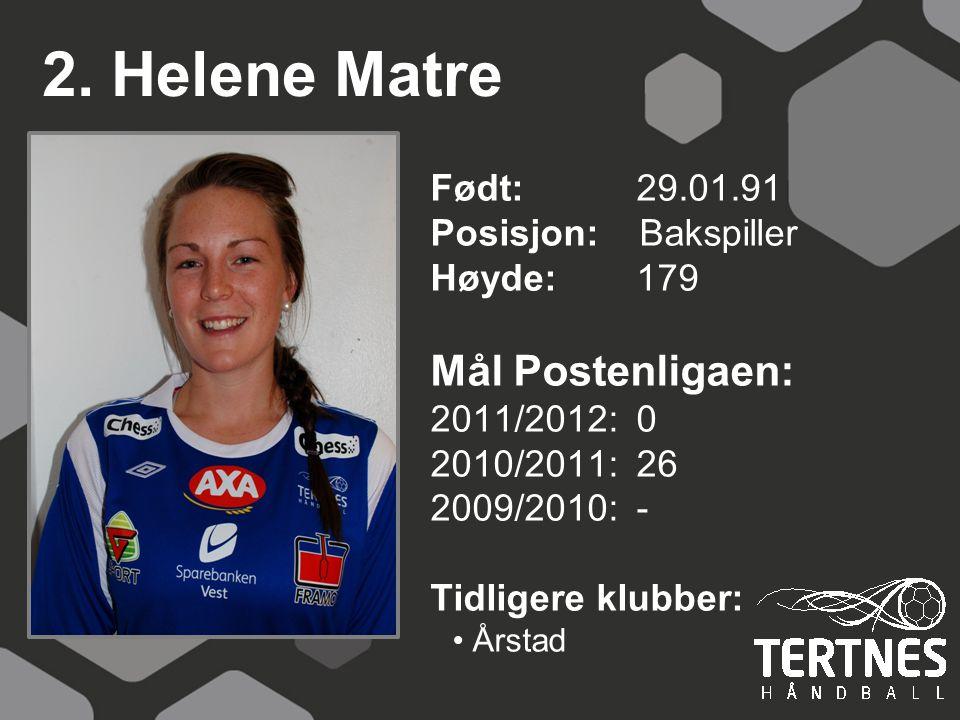 2. Helene Matre Mål Postenligaen: Født: 29.01.91 Posisjon: Bakspiller