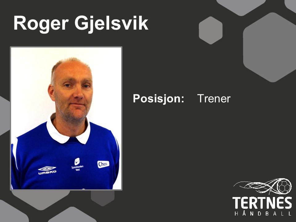 Roger Gjelsvik Posisjon: Trener