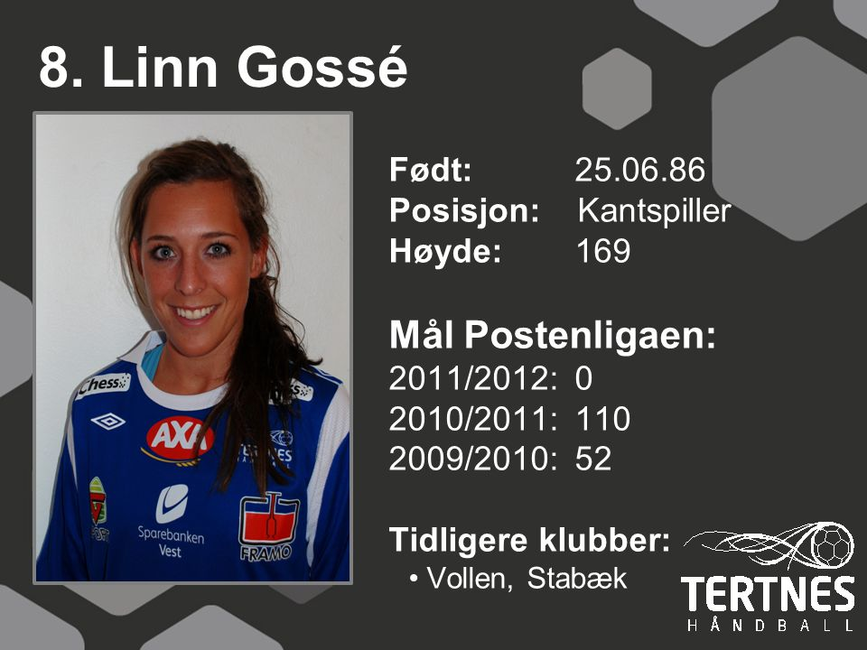 8. Linn Gossé Mål Postenligaen: Født: 25.06.86 Posisjon: Kantspiller