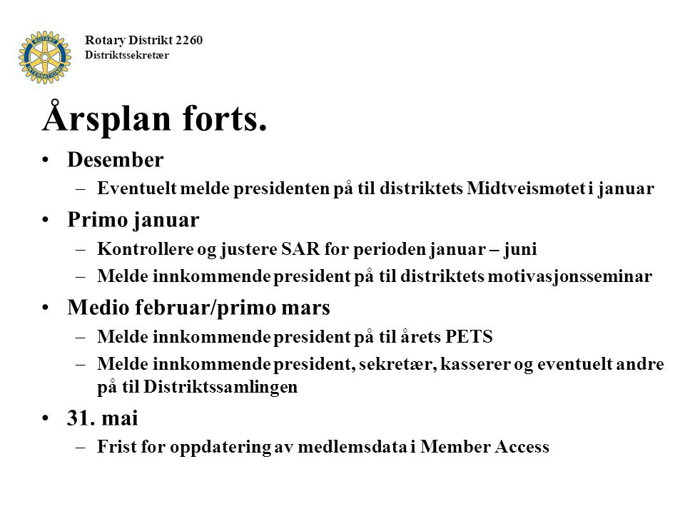 Årsplan forts. Desember Primo januar Medio februar/primo mars 31. mai