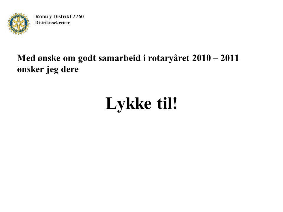 Med ønske om godt samarbeid i rotaryåret 2010 – 2011 ønsker jeg dere