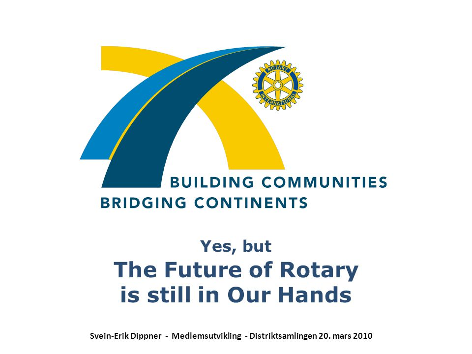 The Future of Rotary is still in Our Hands