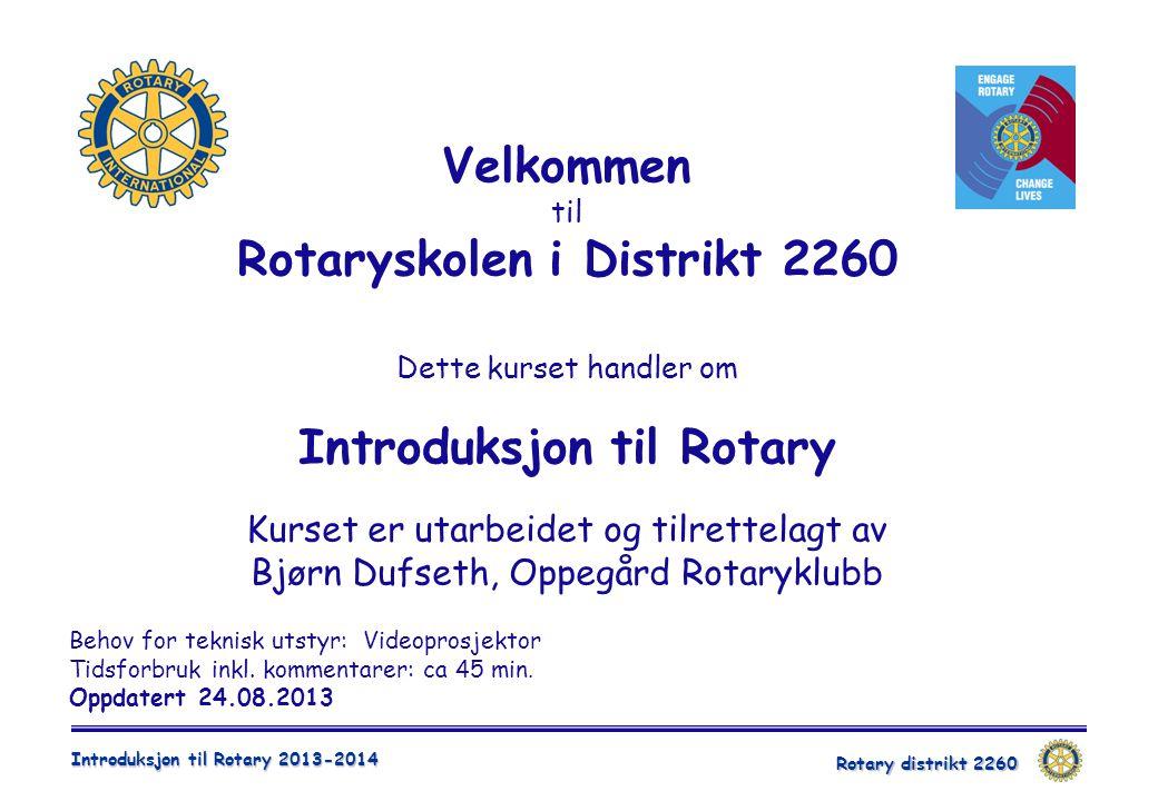 Velkommen til Rotaryskolen i Distrikt 2260 Dette kurset handler om Introduksjon til Rotary Kurset er utarbeidet og tilrettelagt av Bjørn Dufseth, Oppegård Rotaryklubb