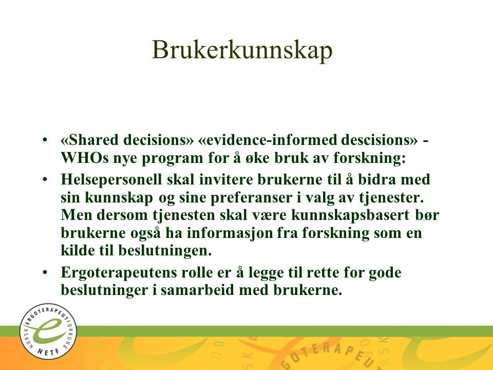 Brukerkunnskap «Shared decisions» «evidence-informed descisions» - WHOs nye program for å øke bruk av forskning: