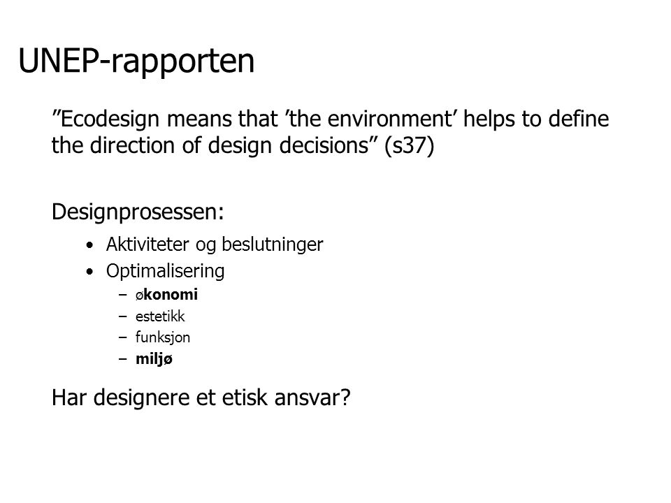 UNEP-rapporten Ecodesign means that 'the environment' helps to define the direction of design decisions (s37)