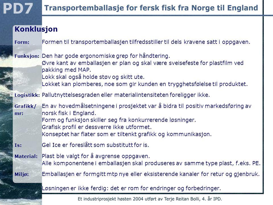 Konklusjon Form: Formen til transportemballasjen tilfredsstiller til dels kravene satt i oppgaven.