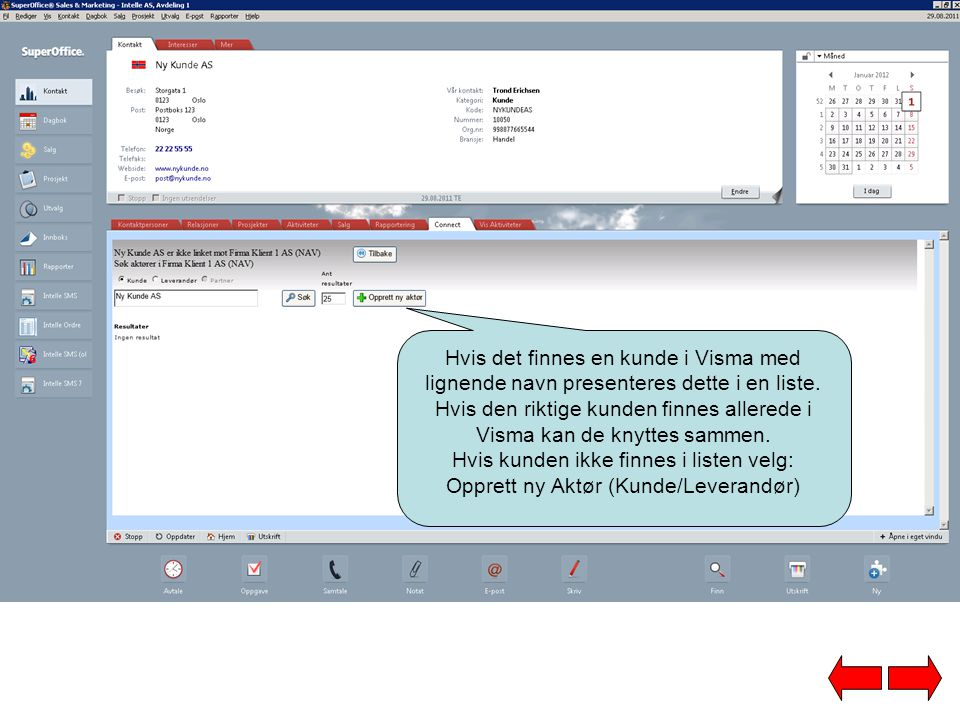 Hvis det finnes en kunde i Visma med lignende navn presenteres dette i en liste. Hvis den riktige kunden finnes allerede i Visma kan de knyttes sammen.