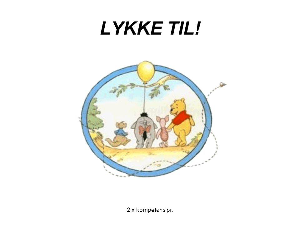 LYKKE TIL! 2 x kompetans pr.