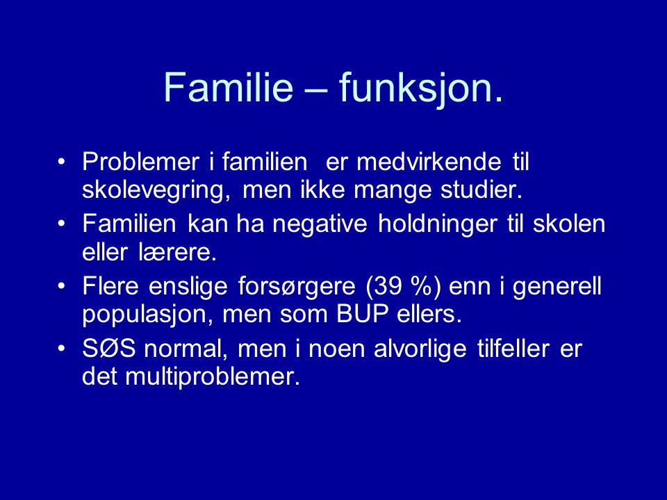 Familie – funksjon. Problemer i familien er medvirkende til skolevegring, men ikke mange studier.
