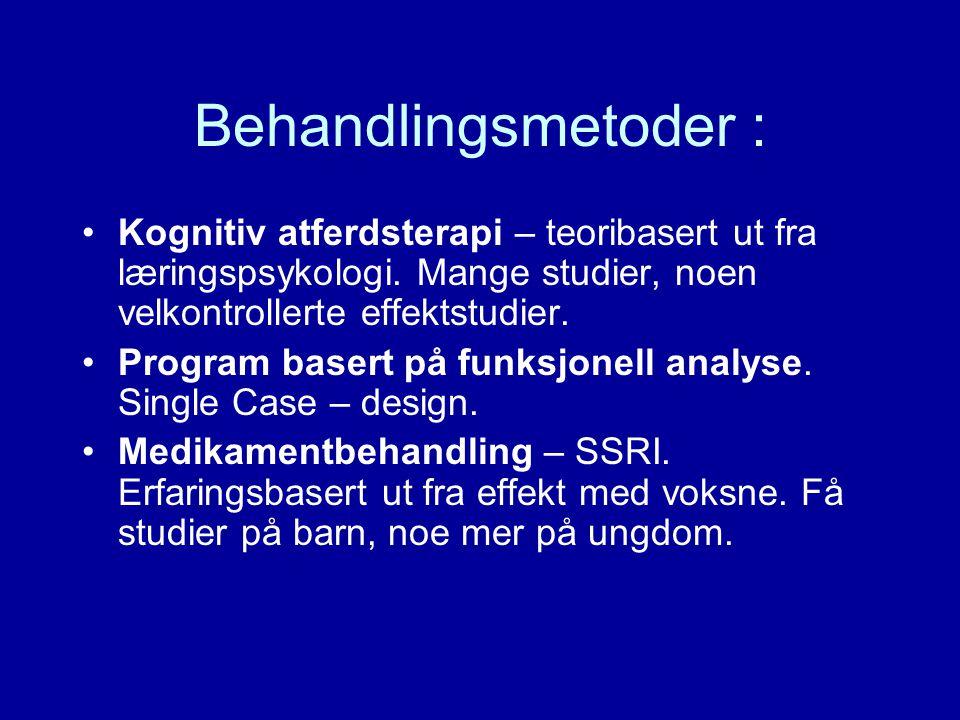 Behandlingsmetoder : Kognitiv atferdsterapi – teoribasert ut fra læringspsykologi. Mange studier, noen velkontrollerte effektstudier.