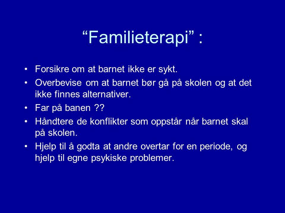 Familieterapi : Forsikre om at barnet ikke er sykt.