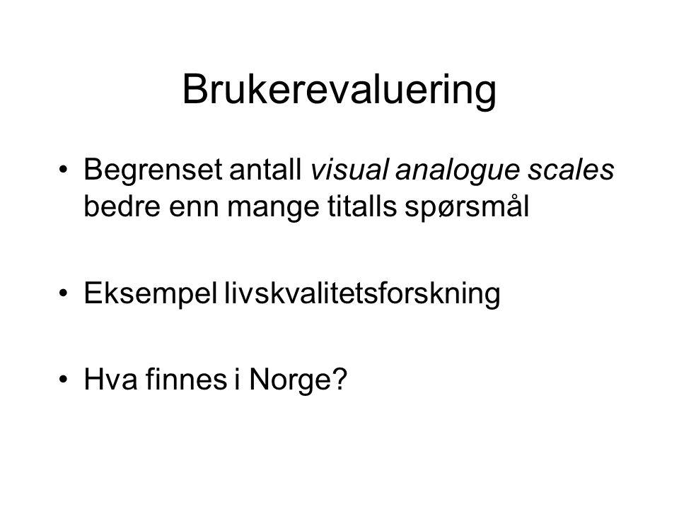 Brukerevaluering Begrenset antall visual analogue scales bedre enn mange titalls spørsmål. Eksempel livskvalitetsforskning.