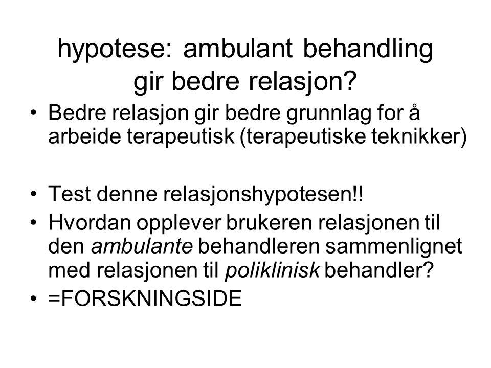 hypotese: ambulant behandling gir bedre relasjon