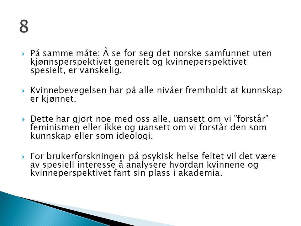 8 På samme måte: Å se for seg det norske samfunnet uten kjønnsperspektivet generelt og kvinneperspektivet spesielt, er vanskelig.