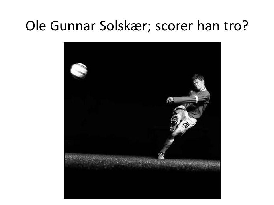 Ole Gunnar Solskær; scorer han tro