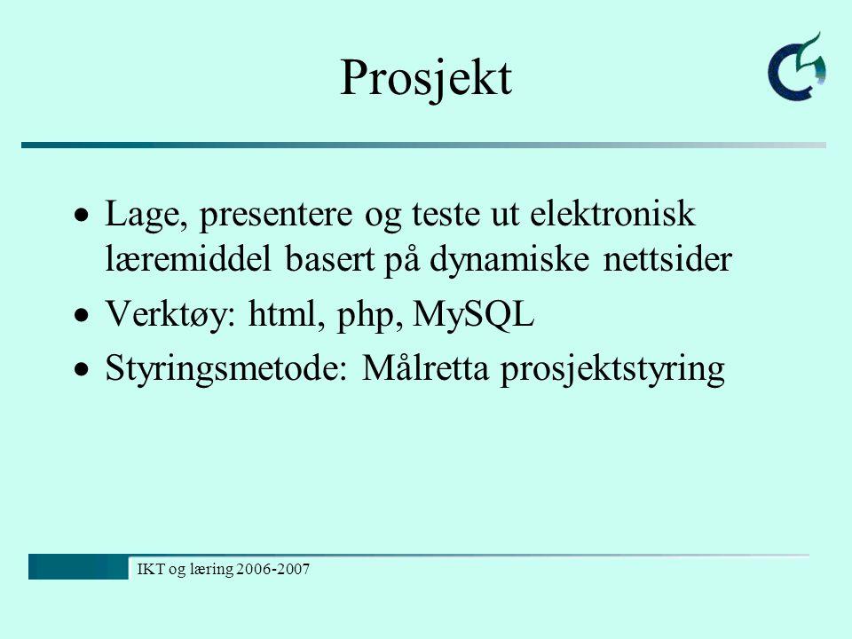 Prosjekt Lage, presentere og teste ut elektronisk læremiddel basert på dynamiske nettsider. Verktøy: html, php, MySQL.