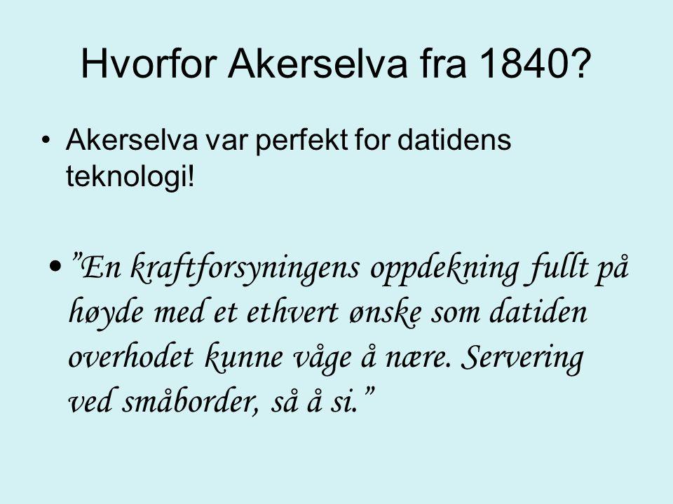 Hvorfor Akerselva fra 1840 Akerselva var perfekt for datidens teknologi!